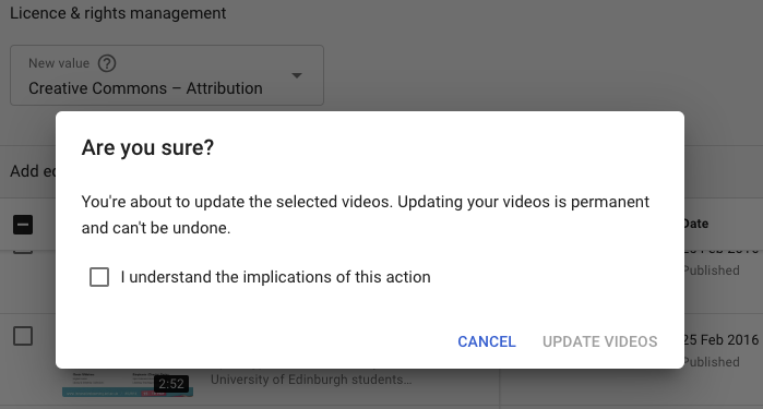 "Pop-up box with the text: ""Are you sure? You're about to update the selected videos. Updating your videos is permanent and can't be undone. [Tick box] I understand the implications of this action"". If you click the tick box you will then be able to confirm by clicking 'Update Videos'"