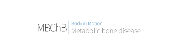 MBChB Body in motion: Metabolic bone disease